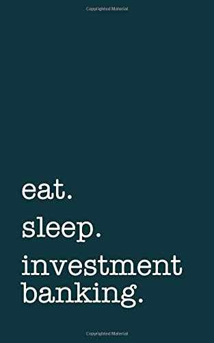 eat. sleep. investment banking. - Lined Notebook: Writing Journal por mithmoth