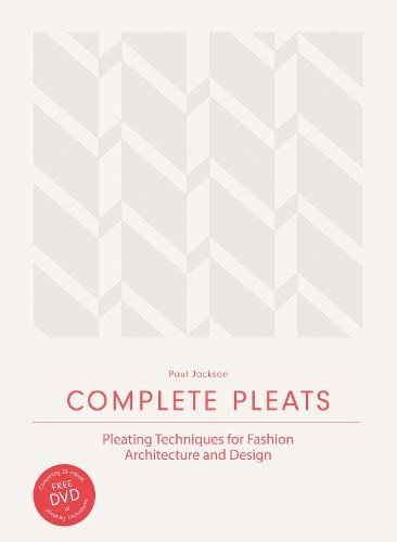 "Complete Pleats:Pleating Techniques for Fashion, Architecture and: ""Pleating Techniques for Fashion, Architecture and Design"""