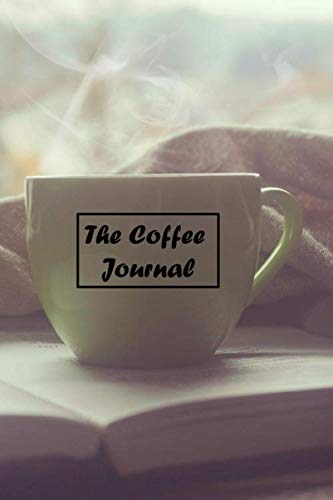 The Coffee Journal: 6 x 9 inch 120 Pages Lined Journal, Diary and Notebook for People Who Love To Drink, Brew and Make Coffee