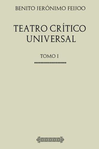 Colección Teatro. Teatro crítico universal: Tomo I por Benito Jerónimo Feijoo