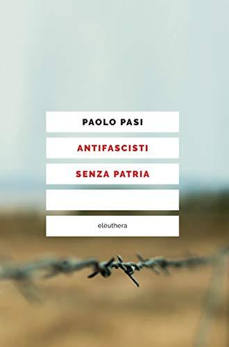 ANTIFASCISTI SENZA PATRIA (Italian Edition) eBook: Paolo Pasi ...