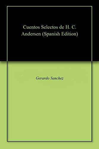 Cuentos Selectos de H. C. Andersen por Gerardo Sanchez
