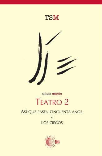 Teatro 2. Así Que Pasen Cincuenta Años/Los Ciegos