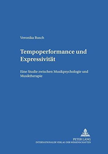 Tempoperformance und Expressivität: Eine Studie zwischen Musikpsychologie und Musiktherapie (Schriften zur Musikpsychologie und Musikästhetik, Band 16)