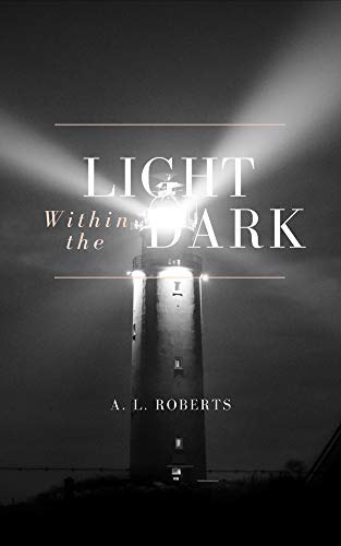 The Light Within The Dark (English Edition) eBook: A.L. Roberts ...
