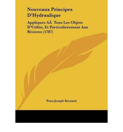 Nouveaux Principes Da -- Hydraulique: Appliques AA Tous Les Objets Da -- Utilite, Et Particulierement Aux Rivieres (1787) (Paperback) - Common