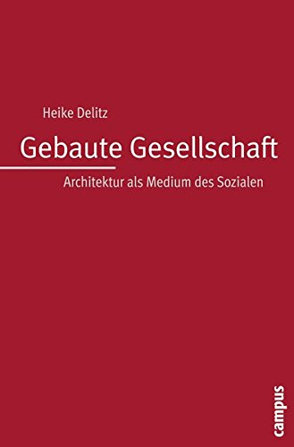 Gebaute Gesellschaft: Architektur als Medium des Sozialen