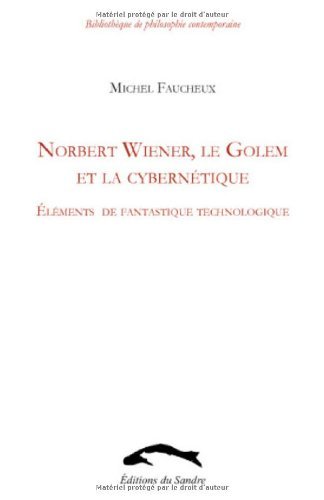 Nobert Wiener, le Golem et la cybernétique par Michel FAUCHEUX