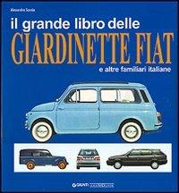 Il grande libro delle giardinette Fiat e altre familiari italiane. Ediz. illustrata