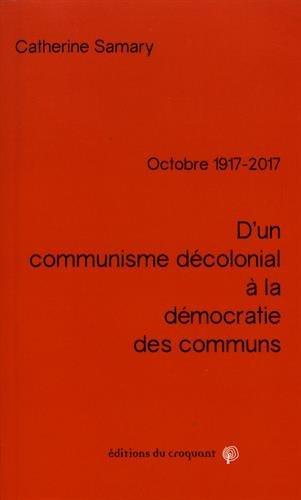 D'un communisme dcolonial  la dmocratie des communs : Octobre 1917-2017