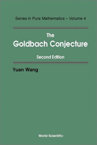The Goldbach Conjecture (Pure Mathematics) by Yuan Wang (2002-09-06)