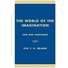 [(The World of the Imagination : Sum and Substance)] [By (author) Eva T. H. Brann] published on (March, 1993)