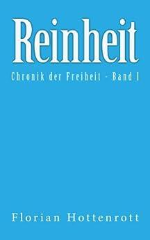 Reinheit: Chronik der Freiheit - Band I von [Hottenrott, Florian]