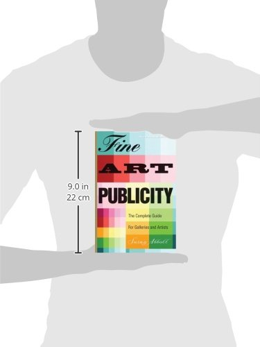 Fine Art Publicity: The Complete Guide for Galleries and Artists: The Complete Guide for Artists, Galleries and Museums (Business and Legal Forms)