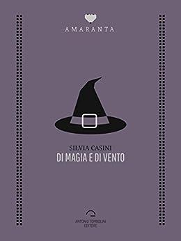 Di magia e di vento (Amaranta) di [Silvia Casini]