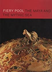 Fiery Pool: The Maya and the Mythic Sea by Daniel and Stephen D. Houston Finamore (2010-08-02)