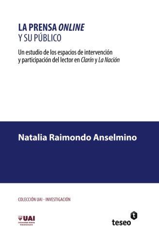 La prensa online y su público: Un estudio de los espacios de intervención y participación del lector en Clarín y La Nación por Natalia Raimondo Anselmino