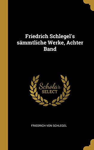 Friedrich Schlegel's sämmtliche Werke, Achter Band