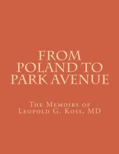 from-poland-to-park-avenue-the-memoirs-of-leopold-g-koss-md-by-leopold-g-koss-md-2012-09-23