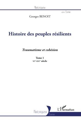 Histoire des Peuples Resilients (T 1) Traumatisme et Cohesion Vie Xvie Siecle