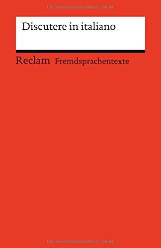 Discutere in italiano: Italienisch-deutsche Diskussionswendungen mit Anwendungsbeispielen (Fremdsprachentexte) (Reclams Universal-Bibliothek)