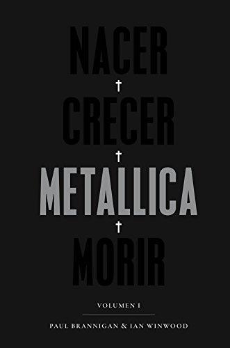 Nacer. Crecer. Metallica. Morir: Volumen I (Cultura Popular) por Paul Brannigan
