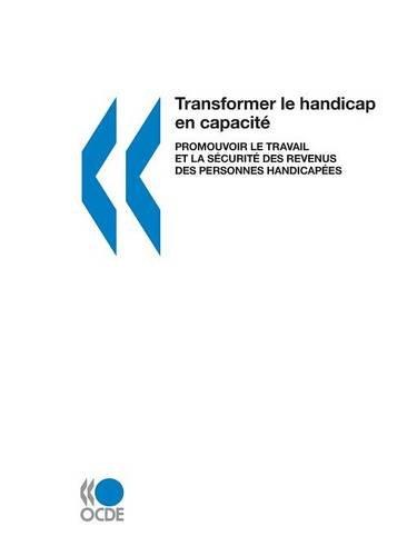 Transformer le handicap en capacité. Promouvoir le travail et la sécurité des revenus des personnes handicapées