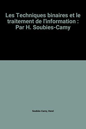 Les Techniques binaires et le traitement de l'information : Par H. Soubies-Camy