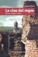 La Clau Del Regne. Girona, Setges I Mites (Al guió del temps)