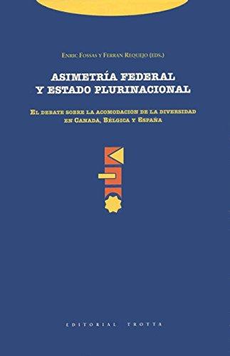 Asimetría Federal Y Estado Plurinacional. El Debate Sobre La Acomodación De La Diversidad En Canadá, Bélgica Y España (Estructuras y Procesos. Ciencias Sociales)