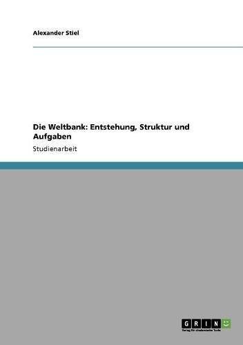 Die Weltbank: Entstehung, Struktur und Aufgaben