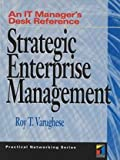 Strategic Enterprise Management: An It Manager's Desk Reference (Practical Networking Series)