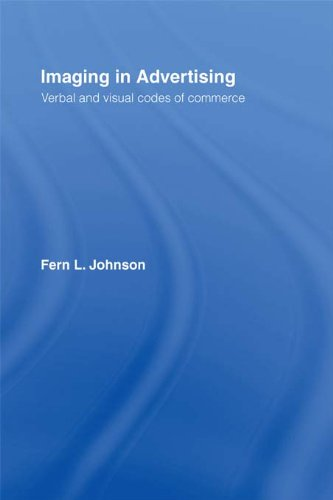 Imaging in Advertising: Verbal and Visual Codes of Commerce (English Edition) -