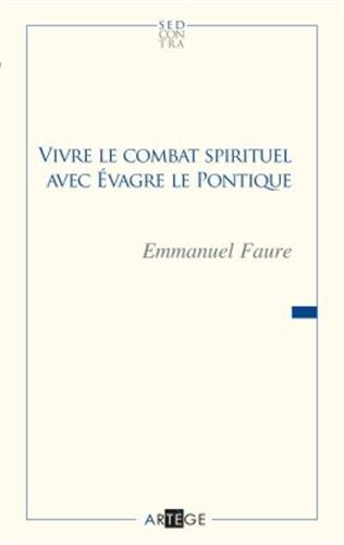 Vivre le combat spirituel avec Évagre le Pontique par Père Faure Emmanuel
