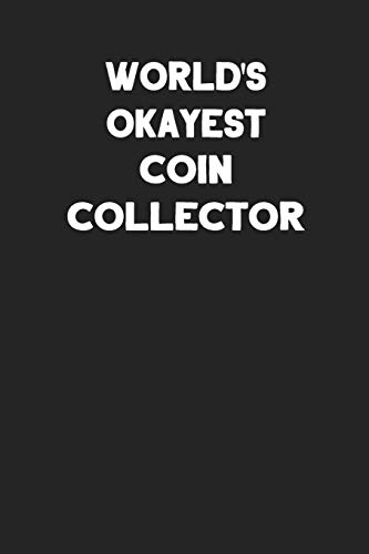 World's Okayest Coin Collector: Blank Lined Composition Notebook Journals to Write In