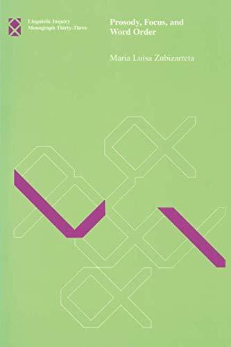 Prosody, Focus, and Word Order (Linguistic Inquiry Monographs) por Maria Luisa Zubizarreta