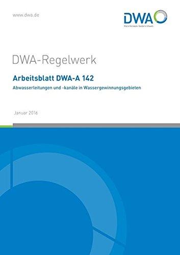 Arbeitsblatt DWA-A 142 Abwasserleitungen und -kanäle in Wassergewinnungsgebieten (DWA-Arbeitsblatt) -