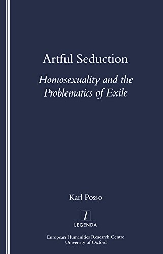 Artful Seduction: Homosexuality and the Problematics of Exile (Legenda) (English Edition)