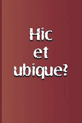 Hic et ubique?: Latin quote, meaning