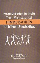 Proselytisation in India: The Process of Hinduisation in Tribal Societies