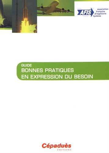 Bonnes pratiques en expression du besoin par Collectif AFIS - Association Française d'Ingénierie Système - Sous la direction d'Alain Le Put