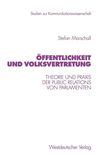 Öffentlichkeit und Volksvertretung: Theorie und Praxis der Public Relations von Parlamenten (Studien zur Kommunikationswissenschaft, Band 40)