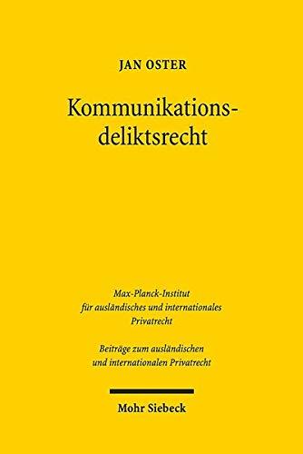 Kommunikationsdeliktsrecht: Eine transnationale Untersuchung am Beispiel des Ehrschutzes (Beiträge zum ausländischen und internationalen Privatrecht)