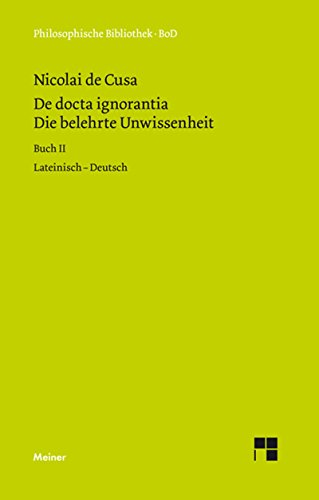 Die belehrte Unwissenheit (De docta ignorantia) / Die belehrte Unwissenheit / De docta ignorantia: Lateinisch - Deutsch (Philosophische Bibliothek 264)