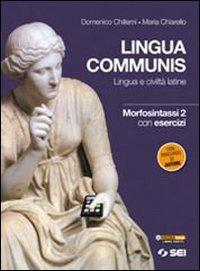 Lingua communis. Lingua e civiltà latine. Morfosintassi. Con esercizi. Per le Scuole superiori: 2