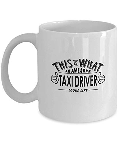 Taxi Driver Coffee Mug - This is What an Awesome Taxi Driver Looks Like Funny Mug - Birthday Gifts for Women Men - Chistmas Gifts idea for Taxi Driver - 11oz Ceramic Tea Cup White