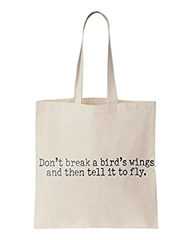 Don't break a bird's wings and then tell it to fly. printed Tote bag
