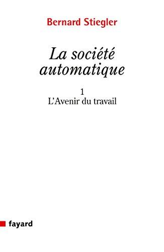 La Société automatique: 1. L'avenir du travail par Bernard Stiegler