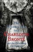 Die Verbrechen der Charlotte Bronte und das Geheimnis von Haworth (Ball Neff)