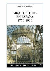 Arquitectura en España, 1770-1900 (Manuales Arte Cátedra) por Javier Hernando